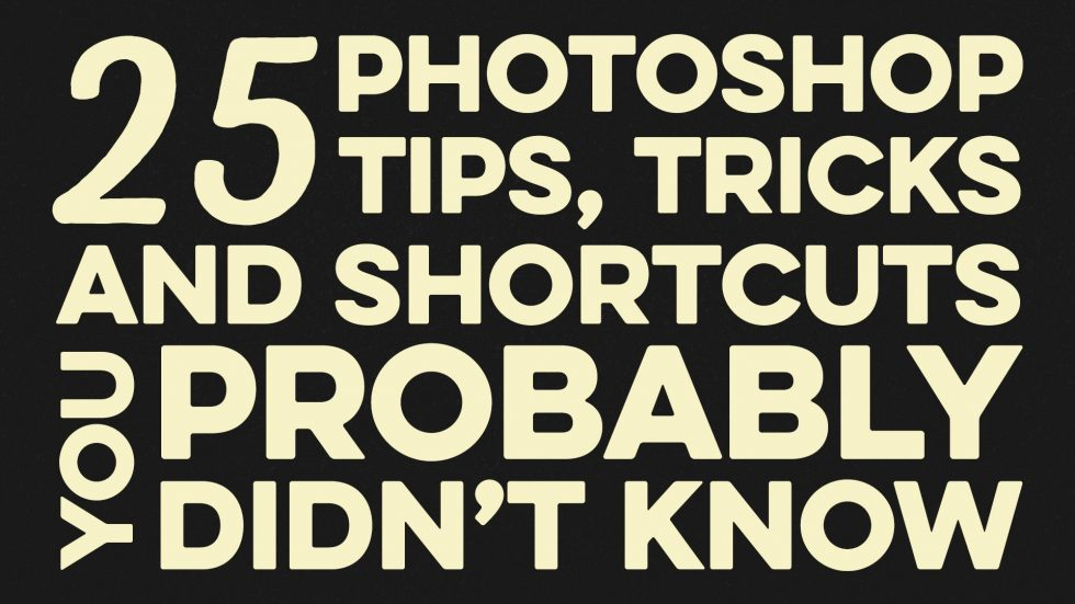 25 Photoshop Tips, Tricks and Shortcuts You Probably Didn't Know