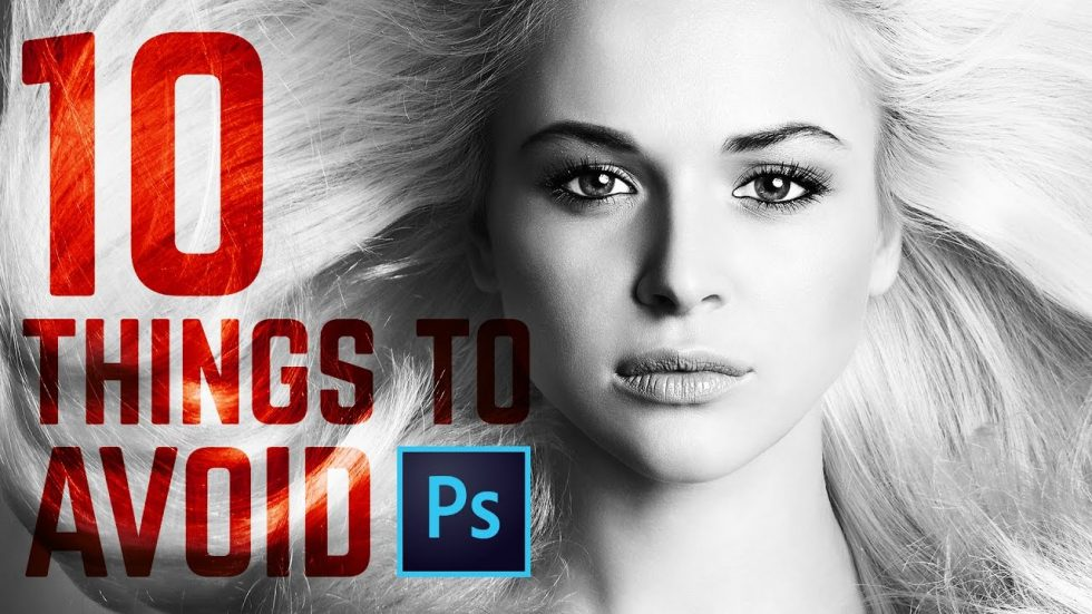 10 Things You Must Avoid Doing in Photoshop